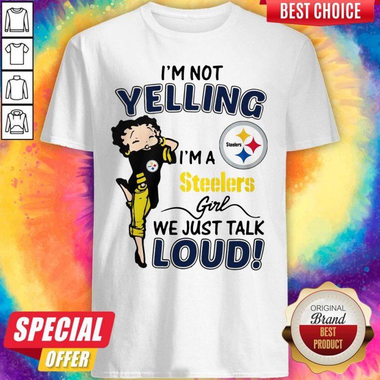 I'm Not Yelling Pittsburgh Steelers Girl We Just Talk Loud Shirt