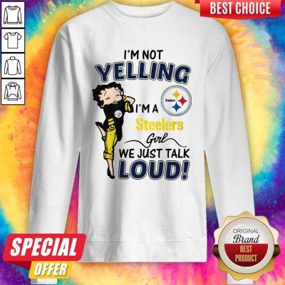I'm Not Yelling Pittsburgh Steelers Girl We Just Talk Loud Sweatshirt