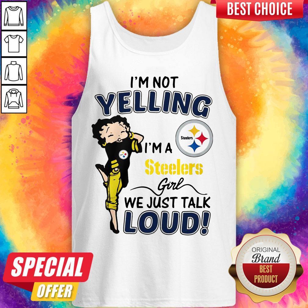 I'm Not Yelling Pittsburgh Steelers Girl We Just Talk Loud Tank Top