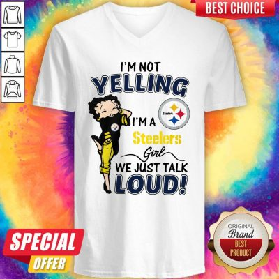 I'm Not Yelling Pittsburgh Steelers Girl We Just Talk Loud V-neck