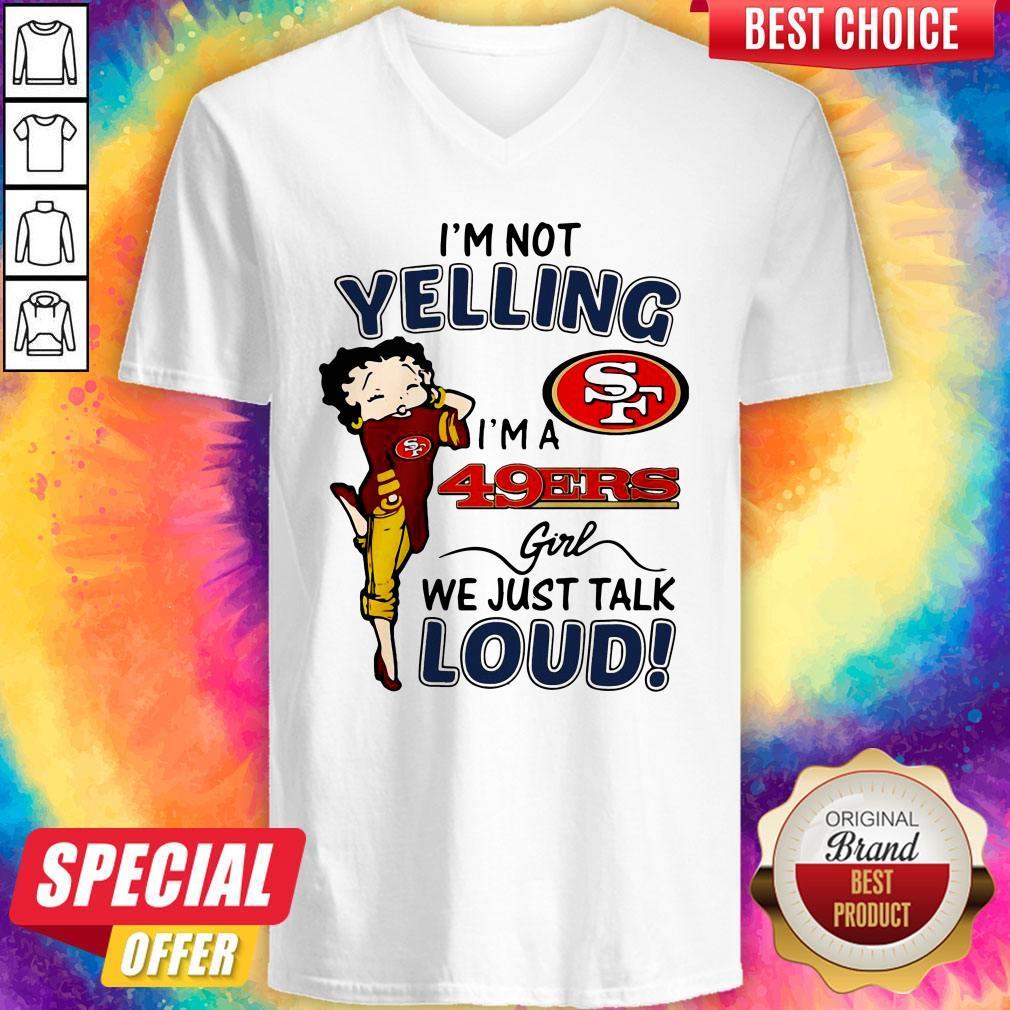 I'm Not Yelling San Francisco 49ers Girl We Just Talk Loud V-neck