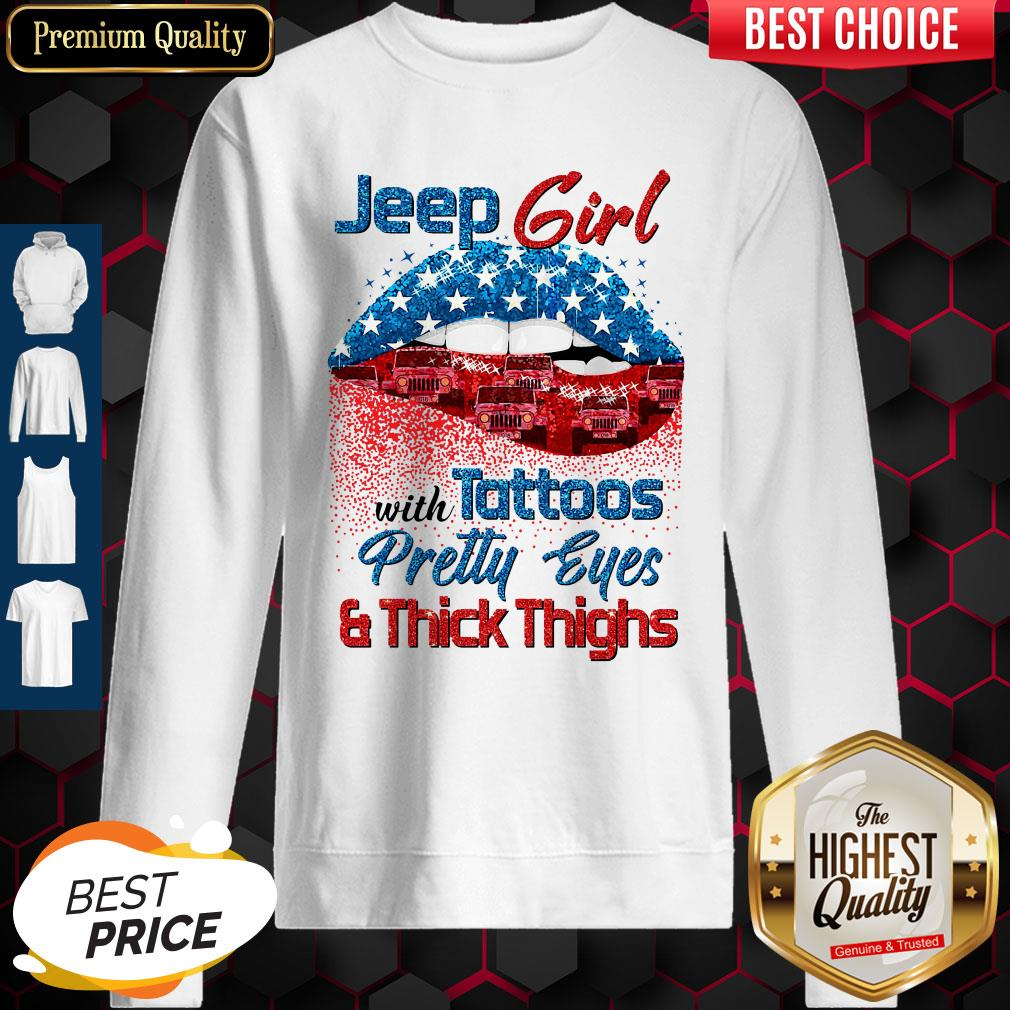 Jeep Girls With Tattoos Pretty Eyes & Thick Thighs Lips American Flag Veterans Independence Sweatshirt