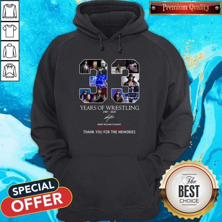 Nice 33 Years Of Wrestling 1987 2020 The Undertaker Thank You For The Memories Signature Hoodie