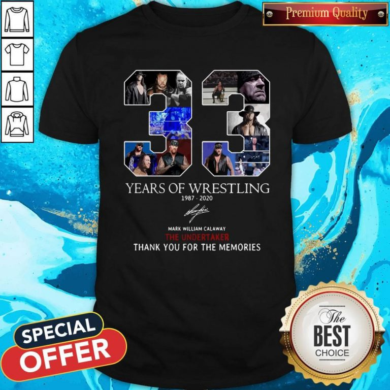 Nice 33 Years Of Wrestling 1987 2020 The Undertaker Thank You For The Memories Signature Shirt