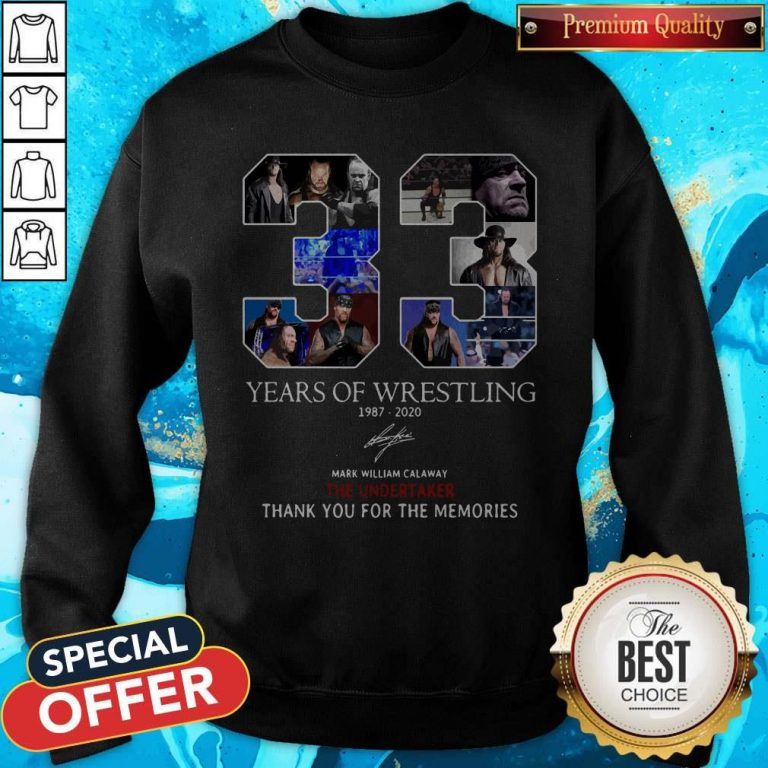 Nice 33 Years Of Wrestling 1987 2020 The Undertaker Thank You For The Memories Signature Sweatshirt