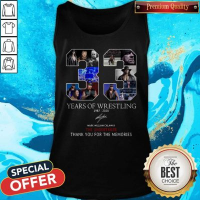 Nice 33 Years Of Wrestling 1987 2020 The Undertaker Thank You For The Memories Signature Tank Top