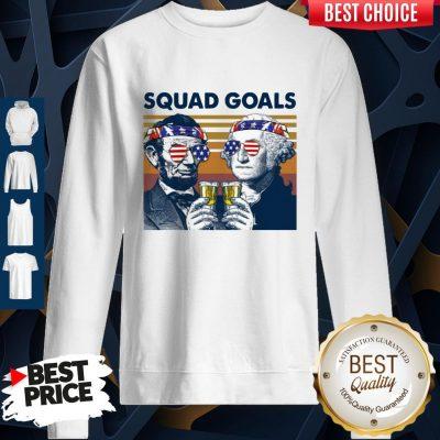 Nice Abe Lincoln George Washington Squad Goals Vintage Sweatshirt