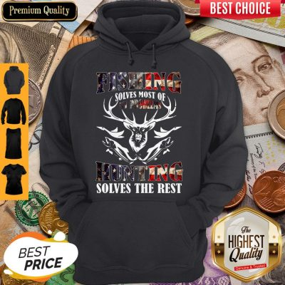 Nice American Flag Fishing Solves Most Of My Problems Hunting Solves The Rest Hoodie