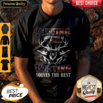 Nice American Flag Fishing Solves Most Of My Problems Hunting Solves The Rest Shirt