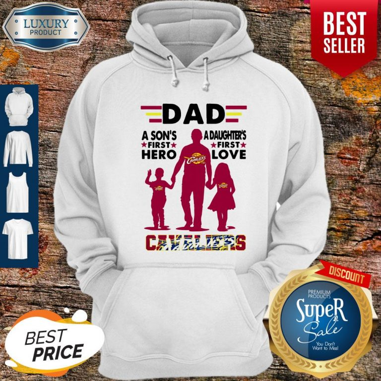 Nice Dad A Son's First Hero A Daughters First Love Cavaliers Hoodie