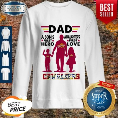 Nice Dad A Son's First Hero A Daughters First Love Cavaliers Sweatshirt
