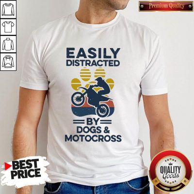 Nice Easily Distracted By Dogs And Motocross Vintage Shirt
