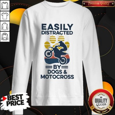 Nice Easily Distracted By Dogs And Motocross Vintage Sweatshirt