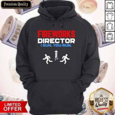 Nice Fireworks Director I Run You Run Happy Independence Day Hoodie
