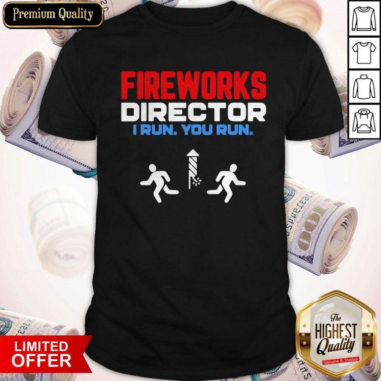 Nice Fireworks Director I Run You Run Happy Independence Day Shirt