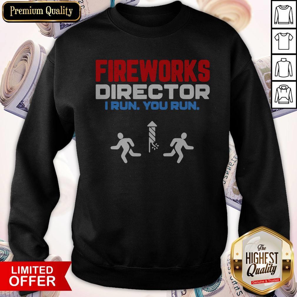 Nice Fireworks Director I Run You Run Happy Independence Day Sweatshirt