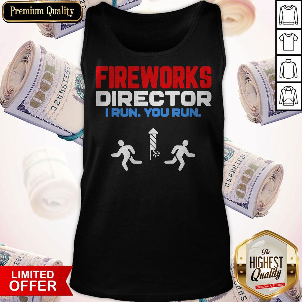 Nice Fireworks Director I Run You Run Happy Independence Day Tank Top
