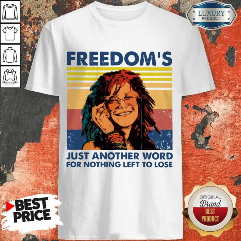 Nice Freedom's Just Another Word For Nothing Left To Lose Vintage Shirt