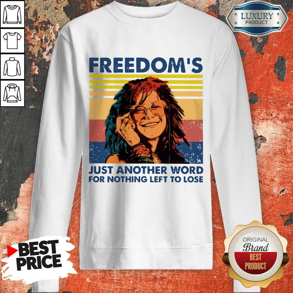 Nice Freedom's Just Another Word For Nothing Left To Lose Vintage Sweatshirt