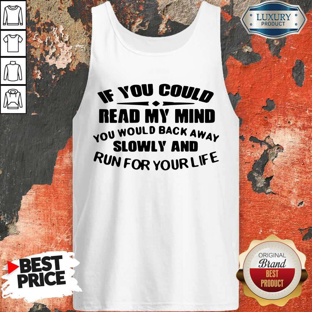 Nice If You Could Read My Mind You Would Back Away Slowly And Run For Your Life Tank Top