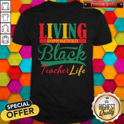 Nice Living Unapologetically Black Teacher Life Shirt