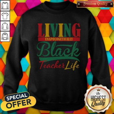 Nice Living Unapologetically Black Teacher Life Sweatshirt