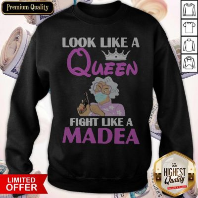 Nice Look Like A Queen Fight Like A Madea Sweatshirt