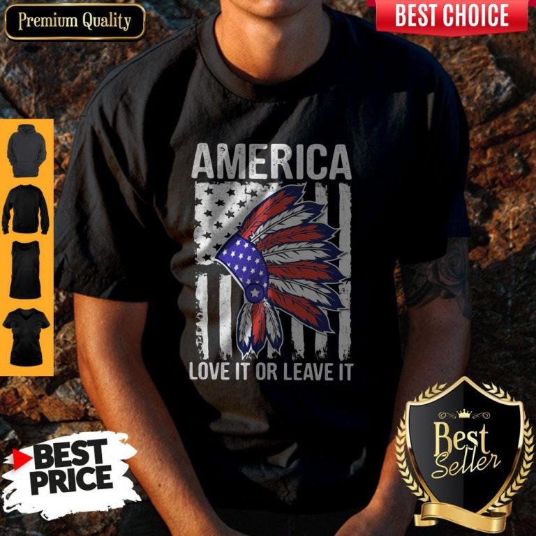 Nice Native America Love It Or Leave It American Flag Independence Day Shirt