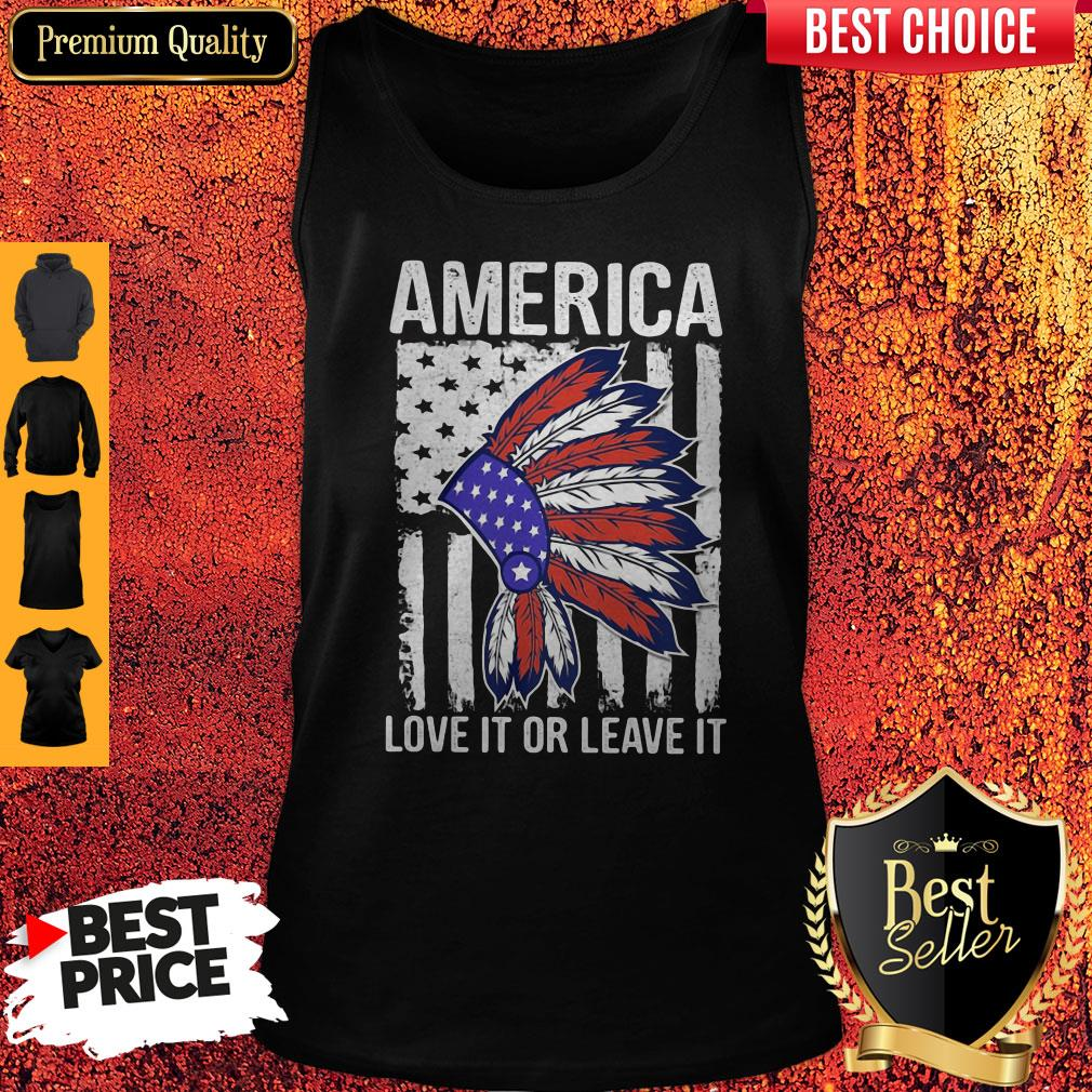 Nice Native America Love It Or Leave It American Flag Independence Day Tank Top