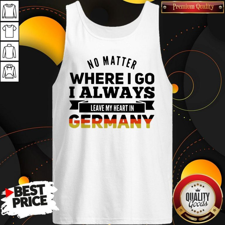 Nice No Matter Where I Go I Always Leave My Heart In Germany Tank Top