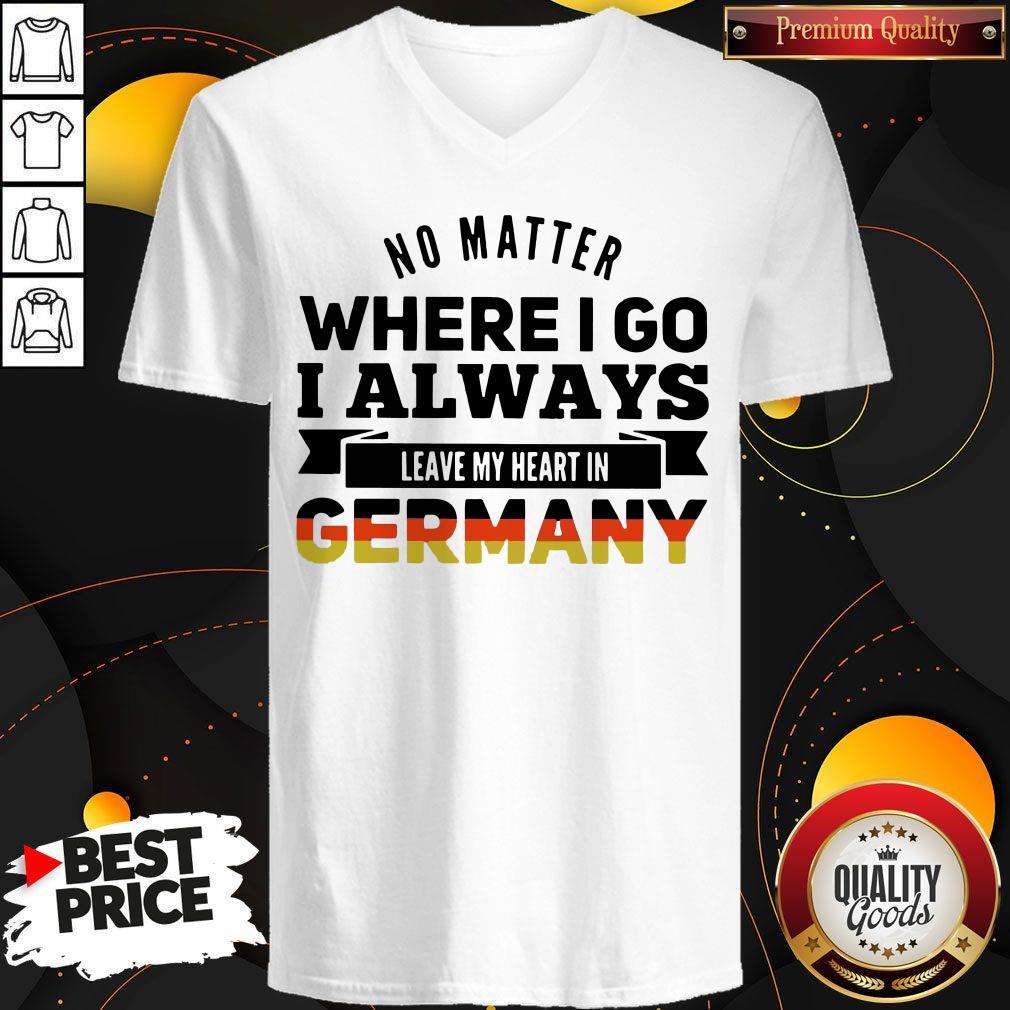 Nice No Matter Where I Go I Always Leave My Heart In Germany V-neck