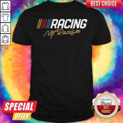 Nice Racing Not Racism Shirt