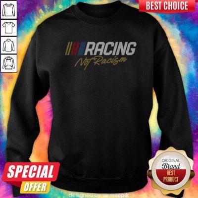 Nice Racing Not Racism Sweatshirt
