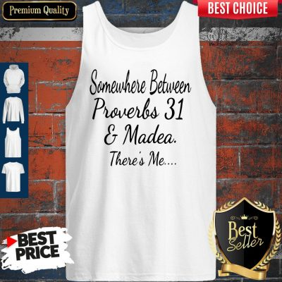 Nice Somewhere Between Proverbs 31 And Madea There's Me Tank Top