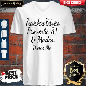 Nice Somewhere Between Proverbs 31 And Madea There's Me V-neck
