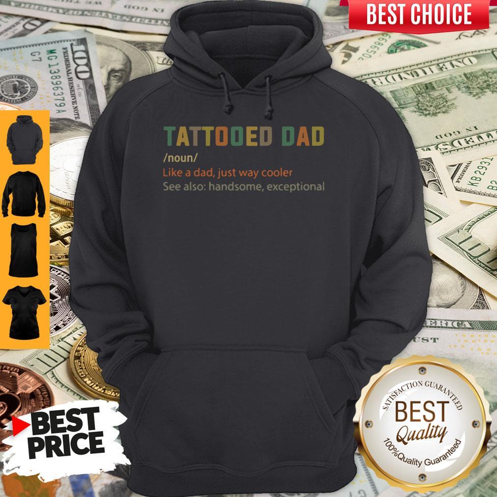 Nice Tattooed Dad Like A Dad Just Way Cooler Hoodie