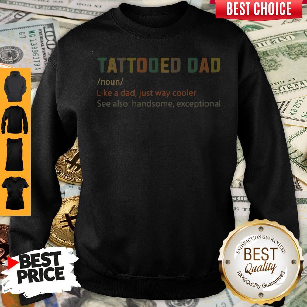 Nice Tattooed Dad Like A Dad Just Way Cooler Sweatshirt
