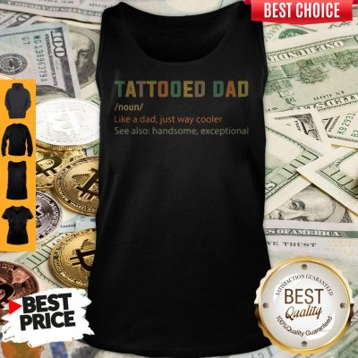 Nice Tattooed Dad Like A Dad Just Way Cooler Tank Top