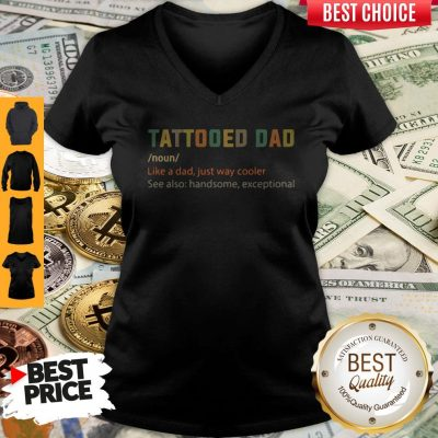 Nice Tattooed Dad Like A Dad Just Way Cooler V-neck