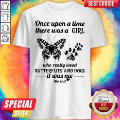 Once Upon A Time There Was A Girl Who Really Loved Butterflies And Dogs Shirt