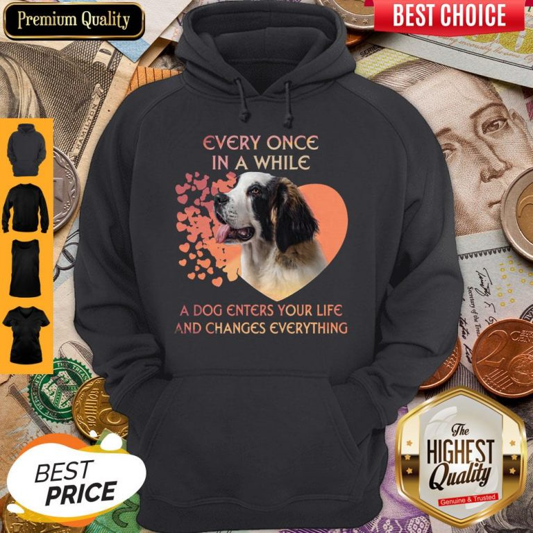 Premium Dog Every Once In A While A Dog Enters Your Life And Changes Everything Hoodie