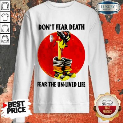 Premium Don't Fear Death Fear The Unlived Life Sweatshirt