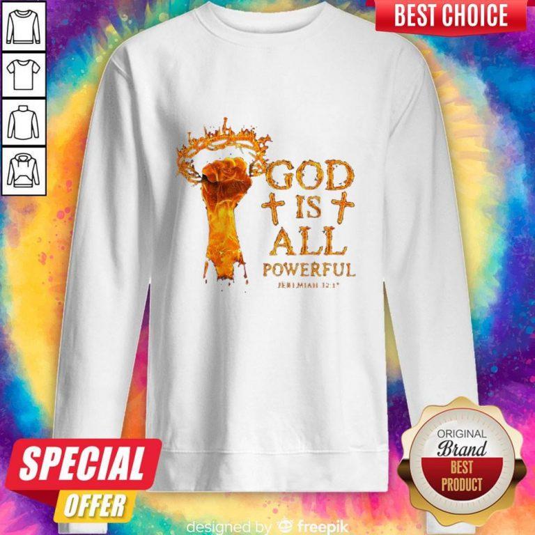 Premium God Is All Powerful Jeremiah Sweatshirt