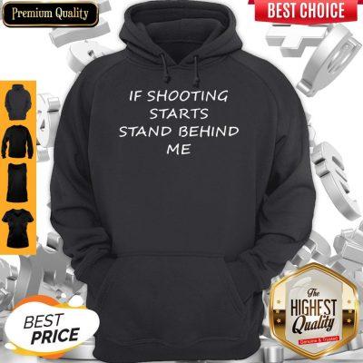 Premium If Shooting Starts Stand Behind Me Tee Hoodie