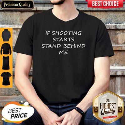 Premium If Shooting Starts Stand Behind Me Tee Shirt