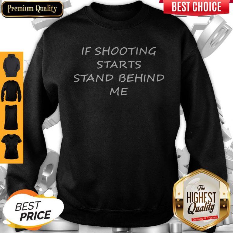 Premium If Shooting Starts Stand Behind Me Tee Sweatshirt