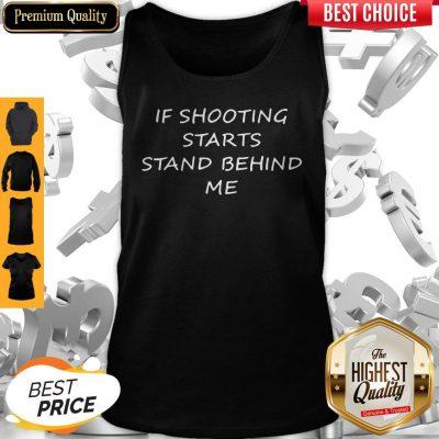 Premium If Shooting Starts Stand Behind Me Tee Tank Top