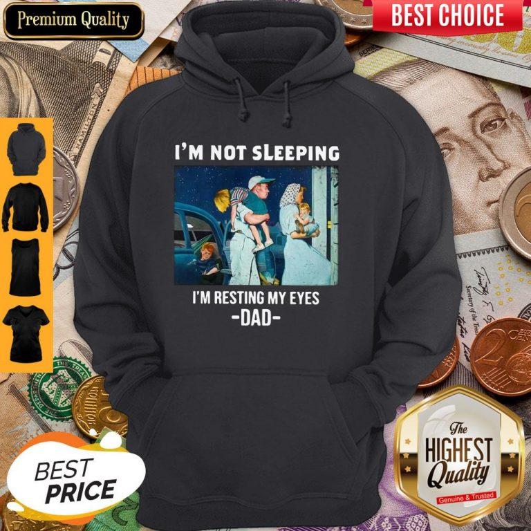 Premium I'm Not Sleeping I'm Resting My Eyes Dad Hoodie