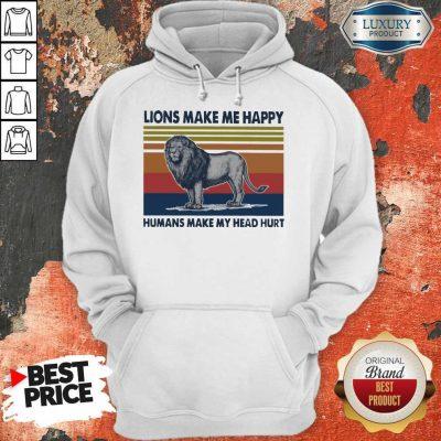 Premium Lions Make Me Happy Humans Makes My Head Hurt Vintage Hoodie