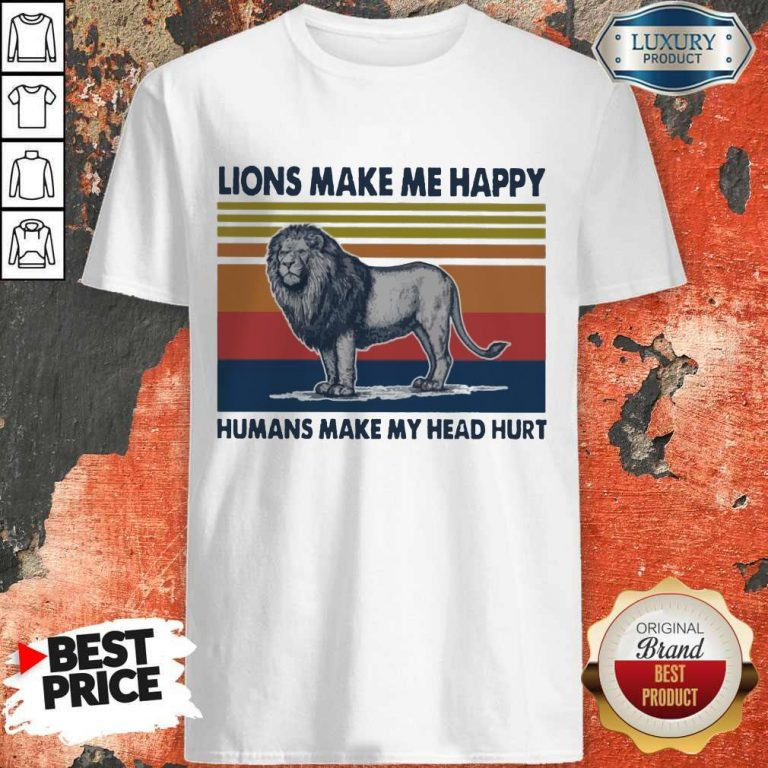 Premium Lions Make Me Happy Humans Makes My Head Hurt Vintage Shirt